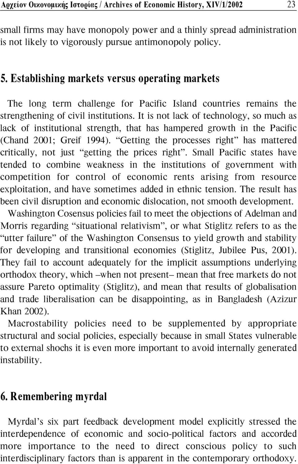 It is not lack of technology, so much as lack of institutional strength, that has hampered growth in the Pacific (Chand 2001; Greif 1994).
