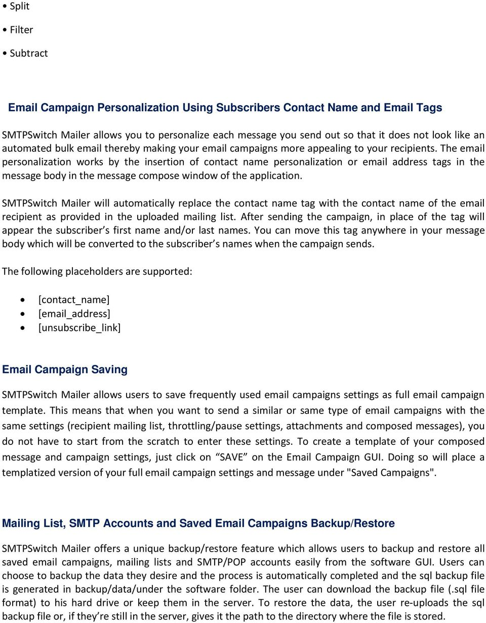 The email personalization works by the insertion of contact name personalization or email address tags in the message body in the message compose window of the application.