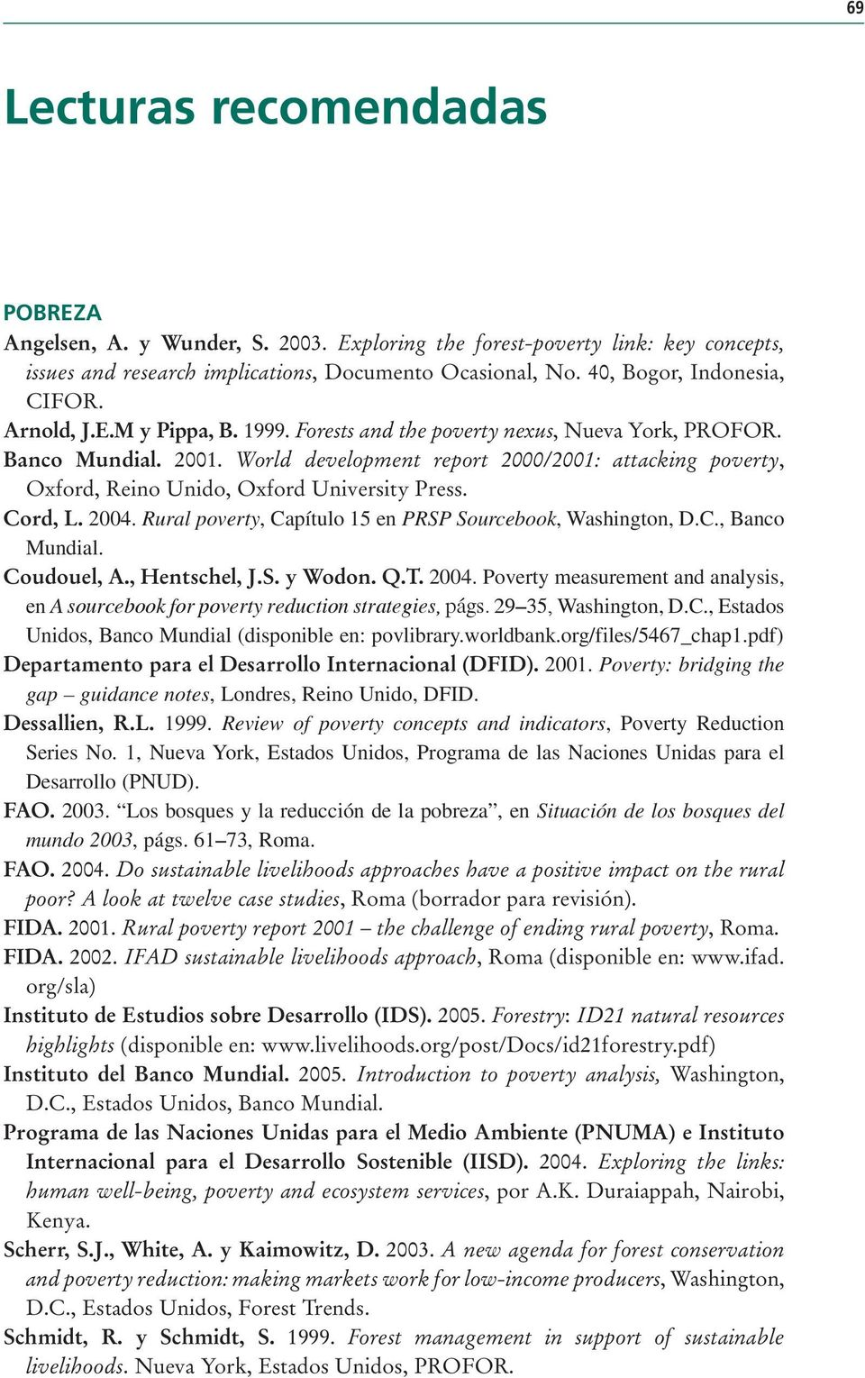 World development report 2000/2001: attacking poverty, Oxford, Reino Unido, Oxford University Press. Cord, L. 2004. Rural poverty, Capítulo 15 en PRSP Sourcebook, Washington, D.C., Banco Mundial.