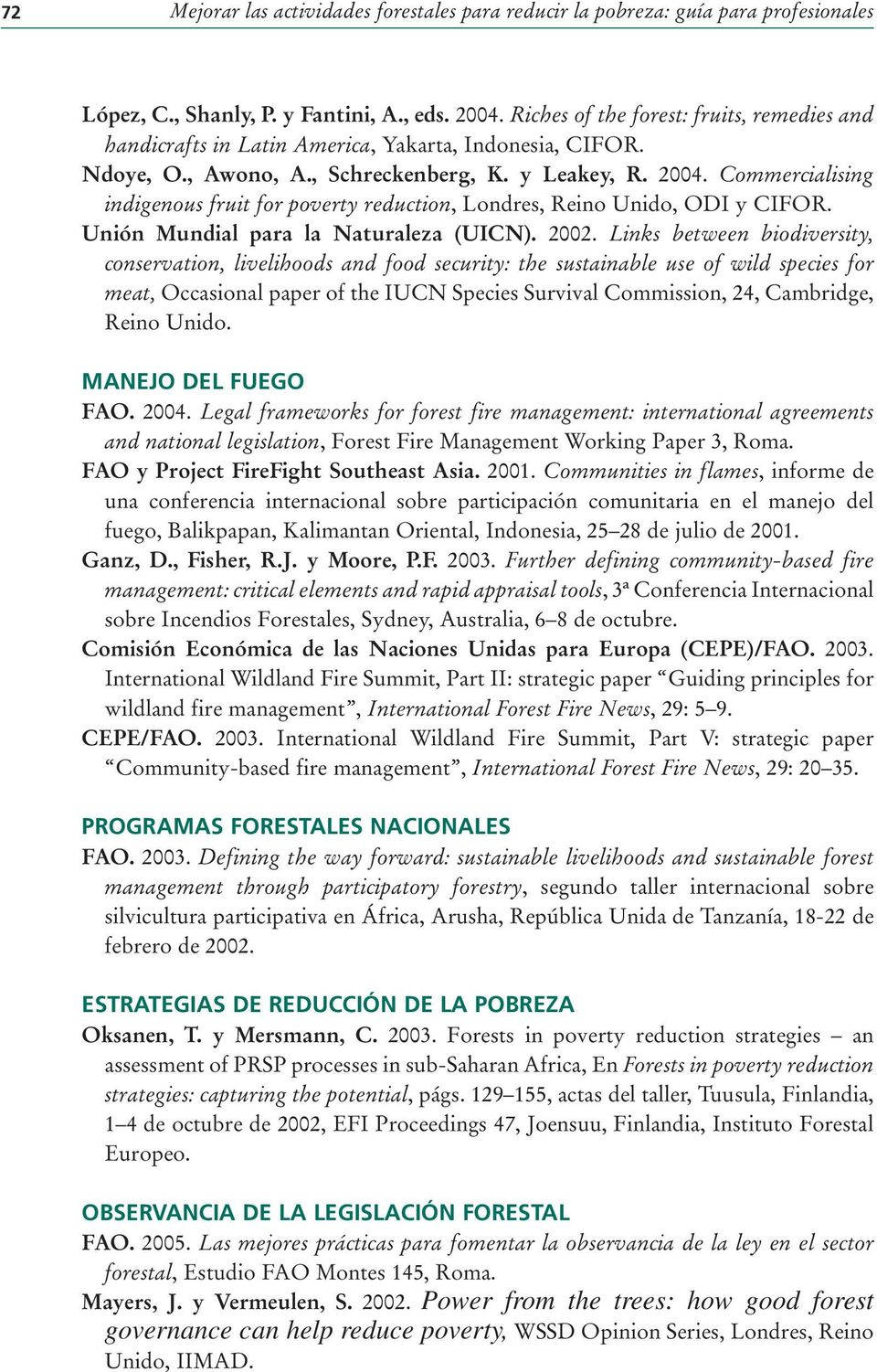 Commercialising indigenous fruit for poverty reduction, Londres, Reino Unido, ODI y CIFOR. Unión Mundial para la Naturaleza (UICN). 2002.