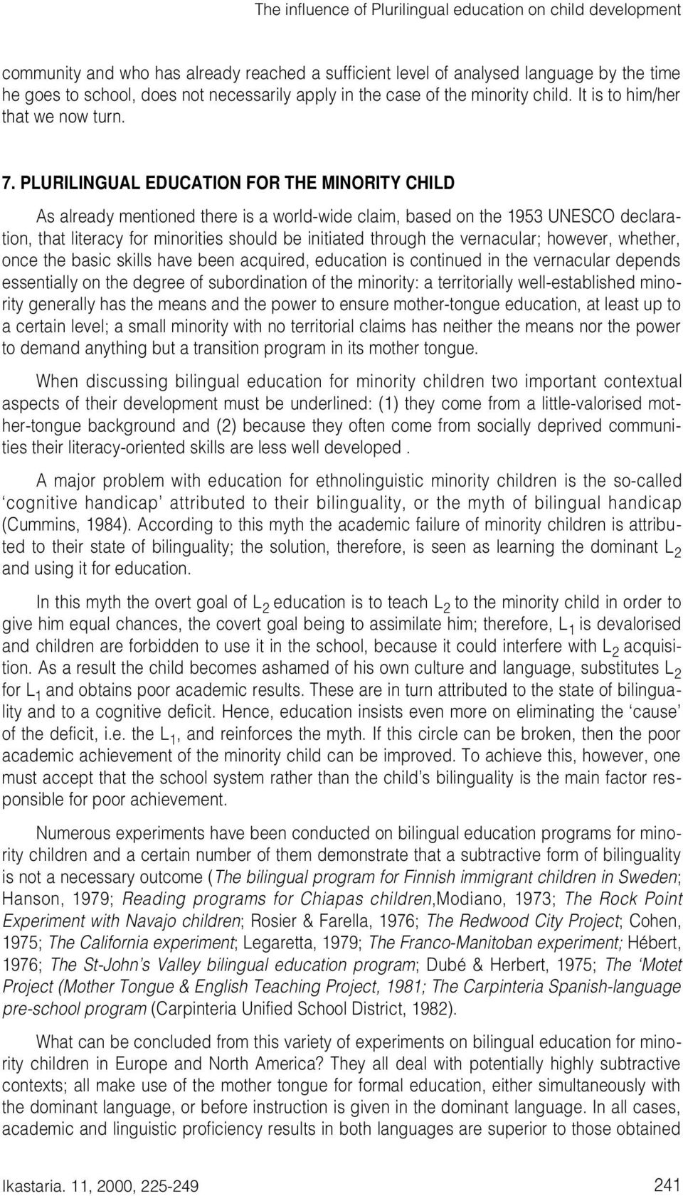 PLURILINGUAL EDUCATION FOR THE MINORITY CHILD As already mentioned there is a world-wide claim, based on the 1953 UNESCO declaration, that literacy for minorities should be initiated through the