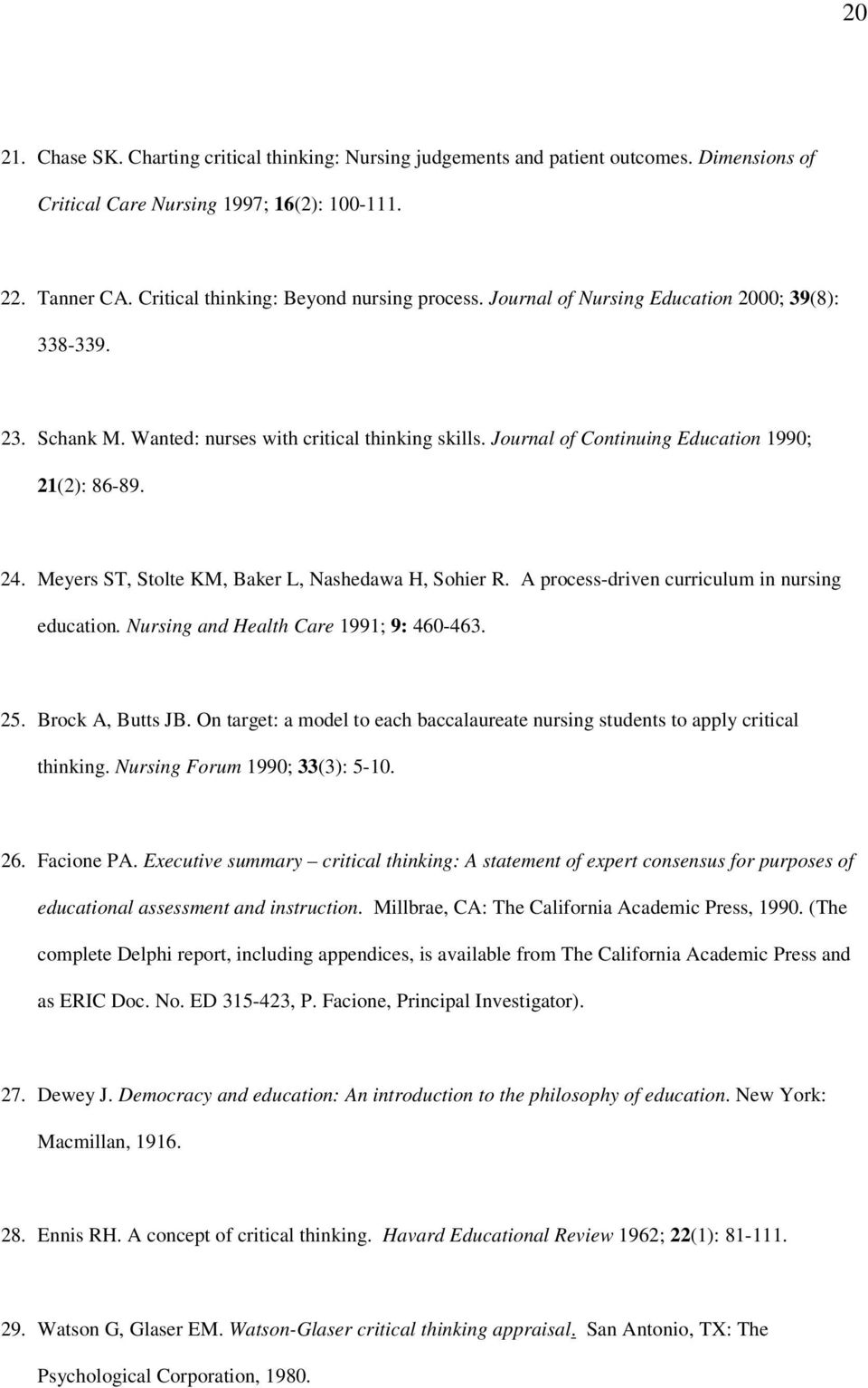 Journal of Continuing Education 1990; 21(2): 86-89. 24. Meyers ST, Stolte KM, Baker L, Nashedawa H, Sohier R. A process-driven curriculum in nursing education.