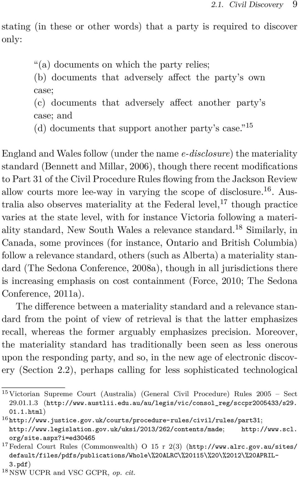15 England and Wales follow (under the name e-disclosure) the materiality standard (Bennett and Millar, 2006), though there recent modifications to Part 31 of the Civil Procedure Rules flowing from