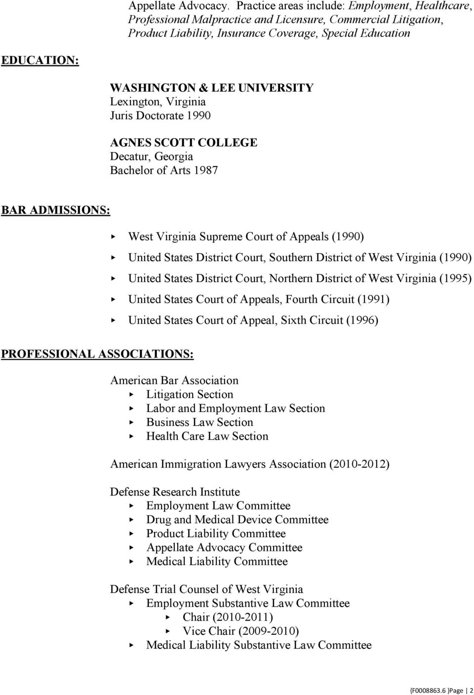 UNIVERSITY Lexington, Virginia Juris Doctorate 1990 AGNES SCOTT COLLEGE Decatur, Georgia Bachelor of Arts 1987 BAR ADMISSIONS: PROFESSIONAL ASSOCIATIONS: West Virginia Supreme Court of Appeals (1990)
