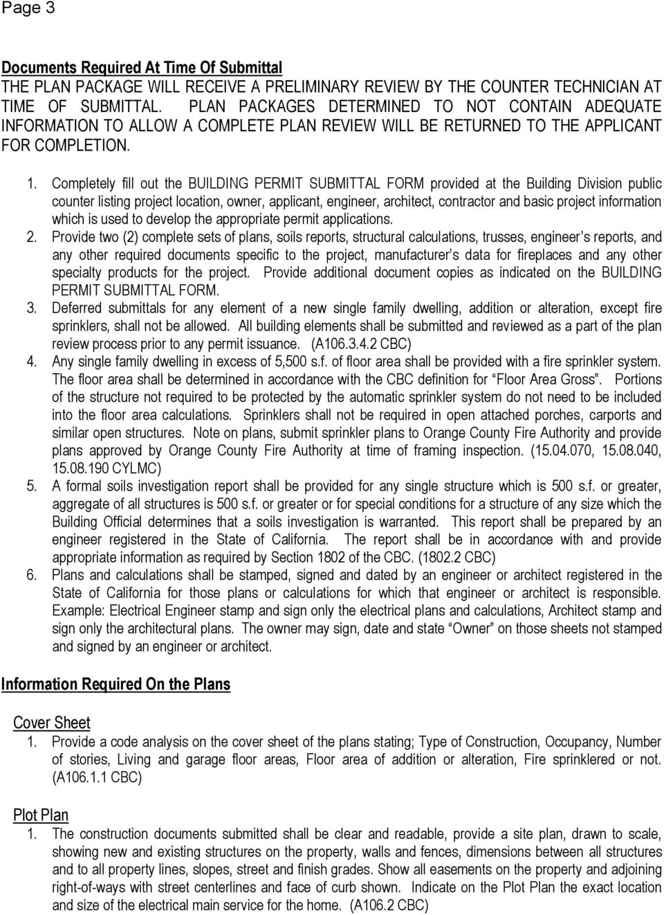 Completely fill out the BUILDING PERMIT SUBMITTAL FORM provided at the Building Division public counter listing project location, owner, applicant, engineer, architect, contractor and basic project