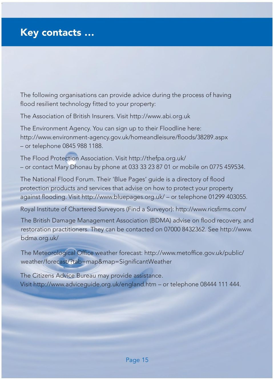 The Flood Protection Association. Visit http://thefpa.org.uk/ or contact Mary Dhonau by phone at 033 33 23 87 01 or mobile on 0775 459534. The National Flood Forum.