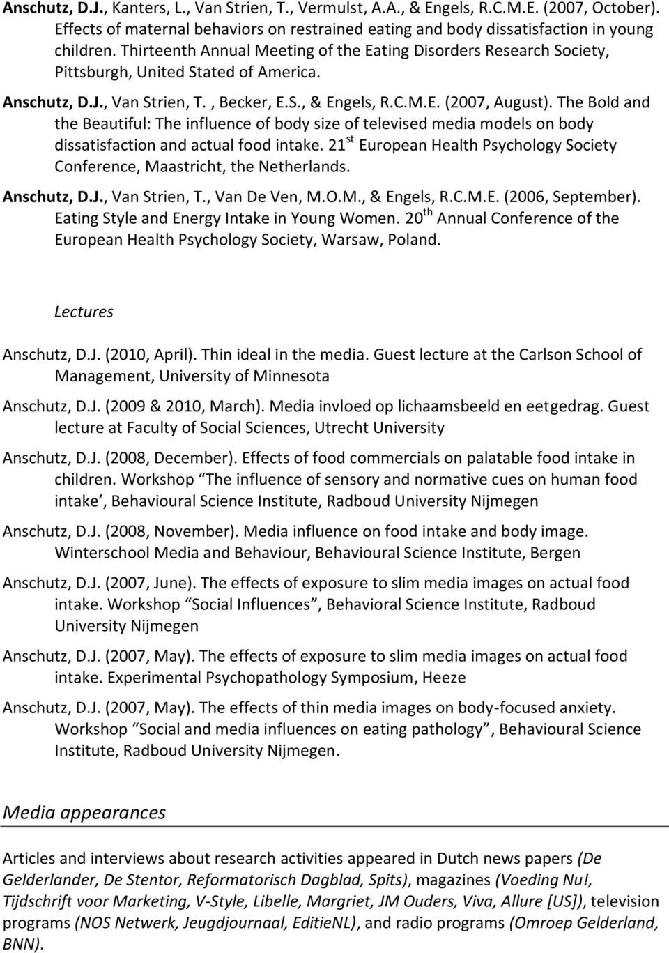 The Bold and the Beautiful: The influence of body size of televised media models on body dissatisfaction and actual food intake.