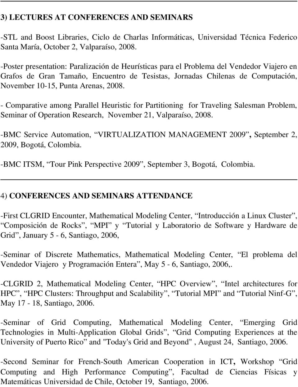 2008. Comparative among Parallel Heuristic for Partitioning for Traveling Salesman Problem, Seminar of Operation Research, November 21, Valparaíso, 2008.