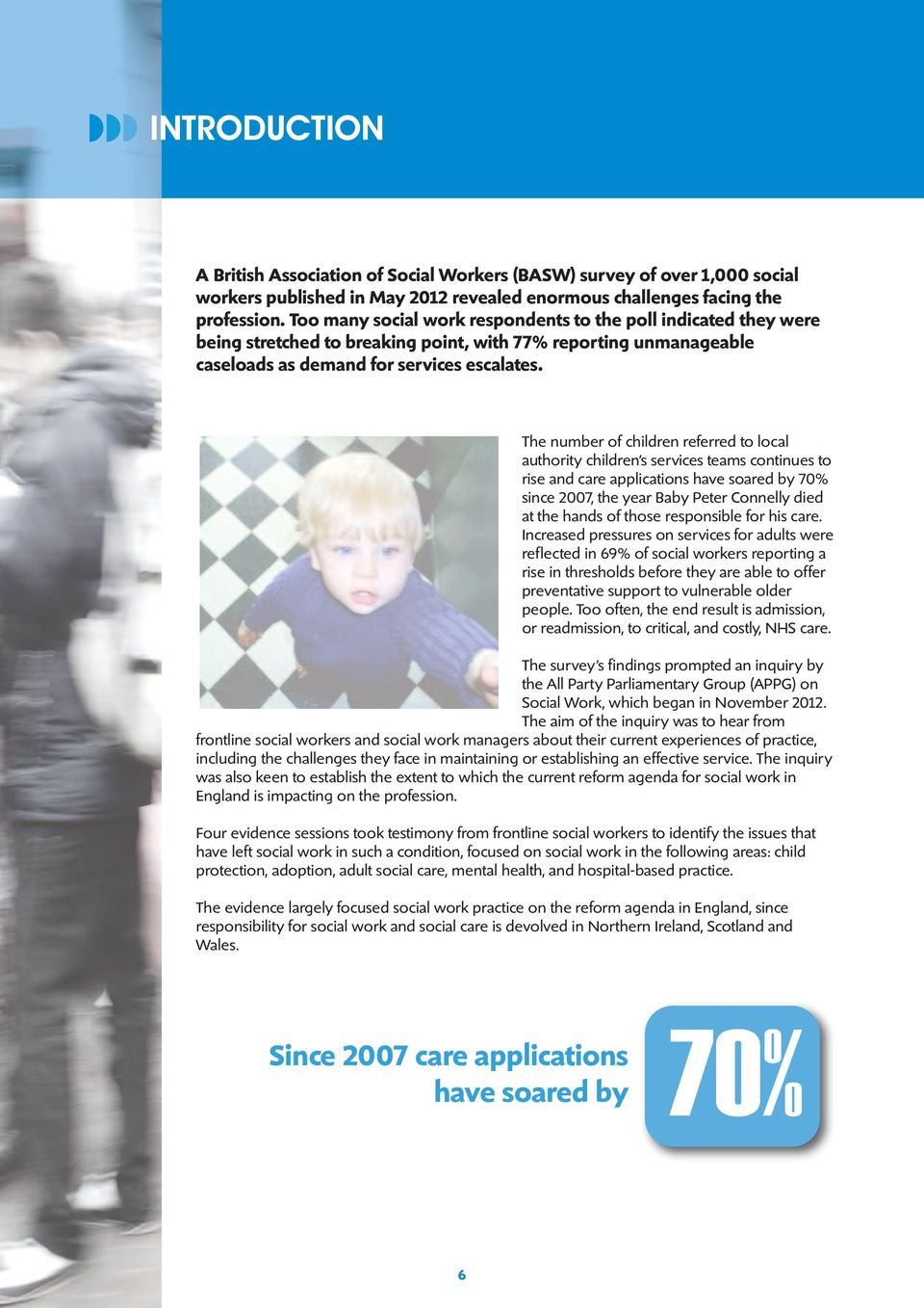The number of children referred to local authority children s services teams continues to rise and care applications have soared by 70% since 2007, the year Baby Peter Connelly died at the hands of