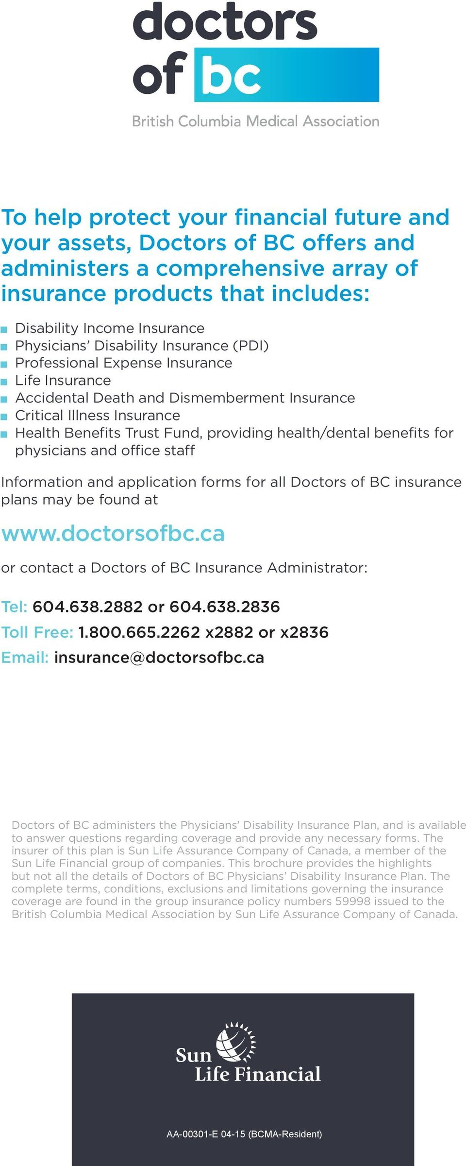 benefits for physicians and office staff Information and application forms for all Doctors of BC insurance plans may be found at www.doctorsofbc.