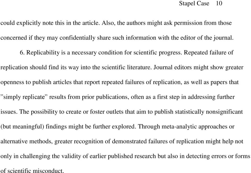 Journal editors might show greater openness to publish articles that report repeated failures of replication, as well as papers that simply replicate results from prior publications, often as a first
