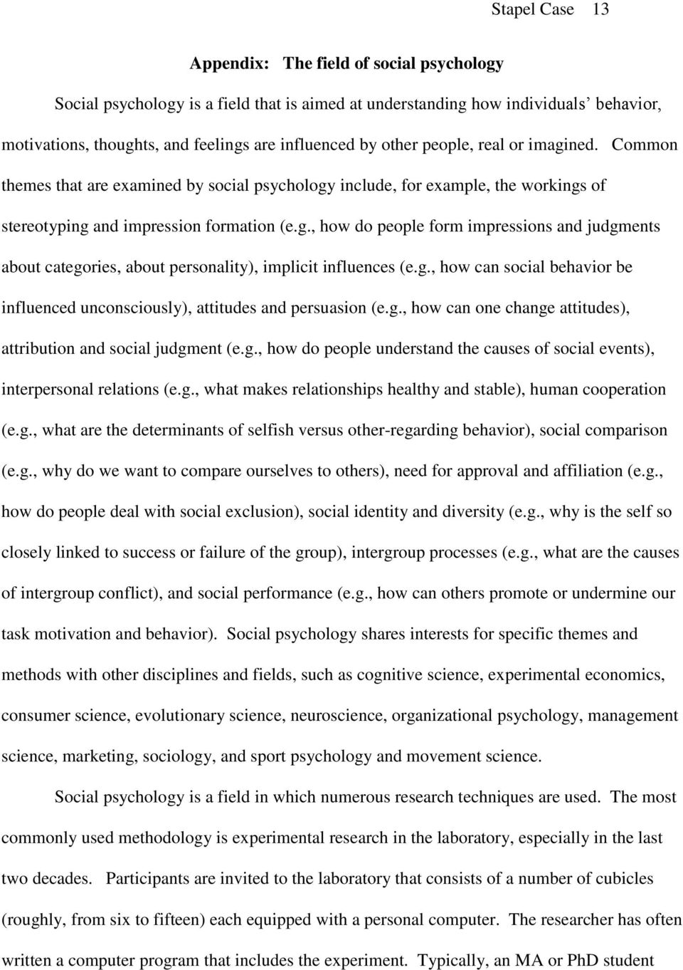 g., how can social behavior be influenced unconsciously), attitudes and persuasion (e.g., how can one change attitudes), attribution and social judgment (e.g., how do people understand the causes of social events), interpersonal relations (e.