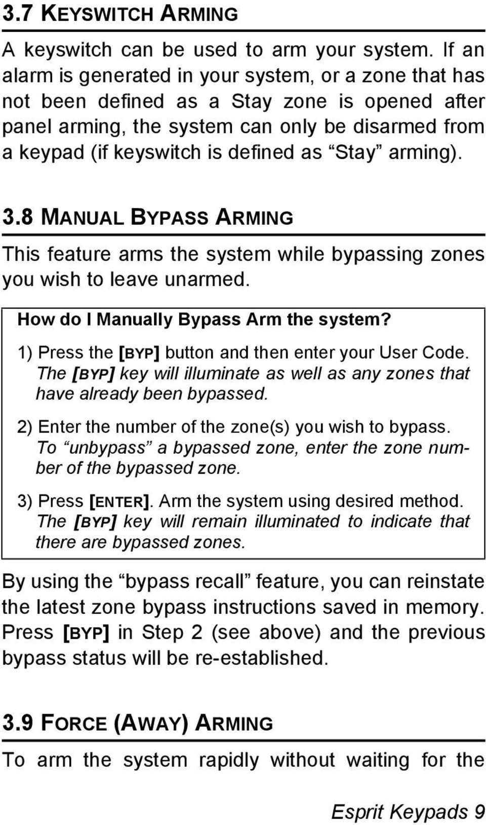 Stay arming). 3.8 MANUAL BYPASS ARMING This feature arms the system while bypassing zones you wish to leave unarmed. How do I Manually Bypass Arm the system?