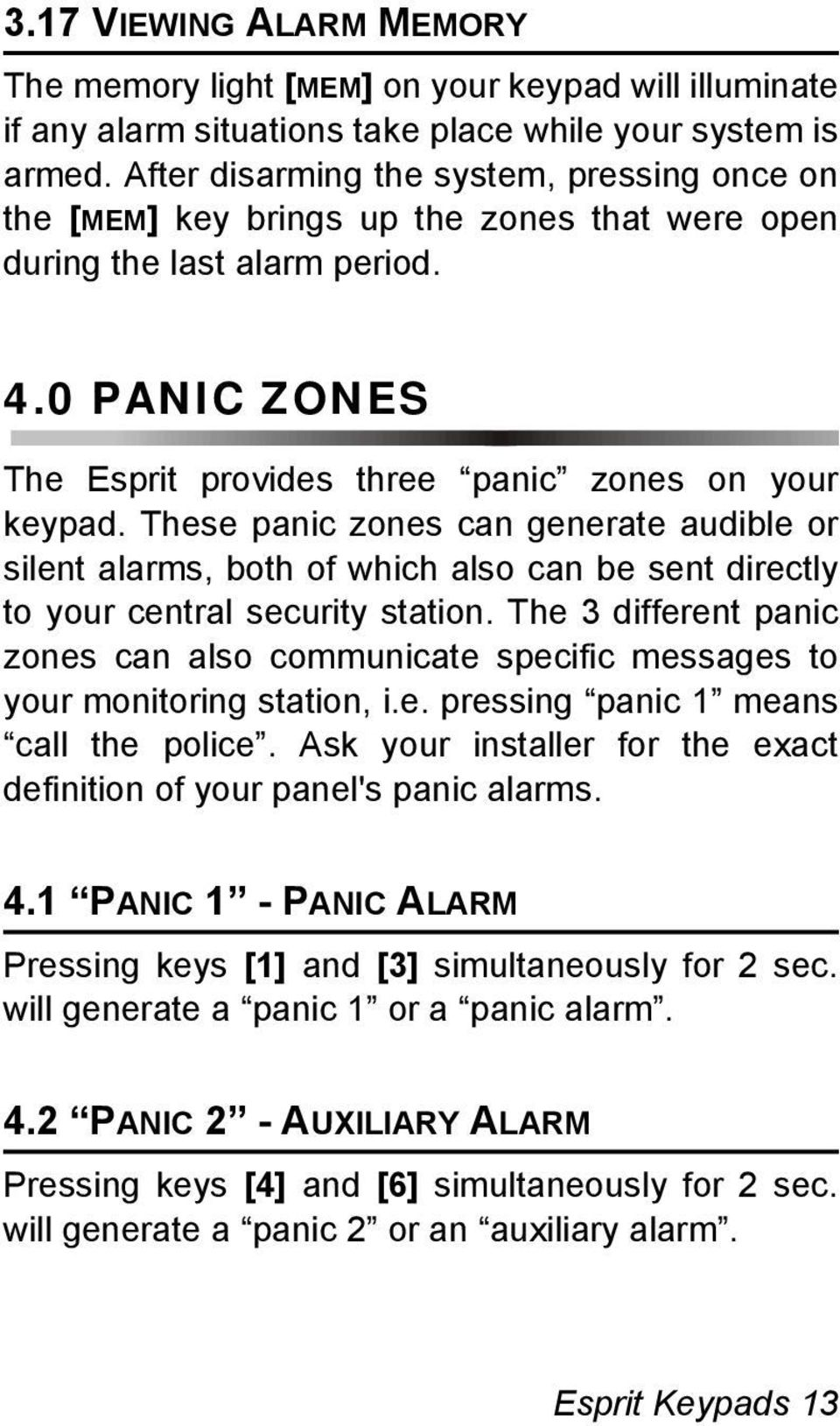 These panic zones can generate audible or silent alarms, both of which also can be sent directly to your central security station.