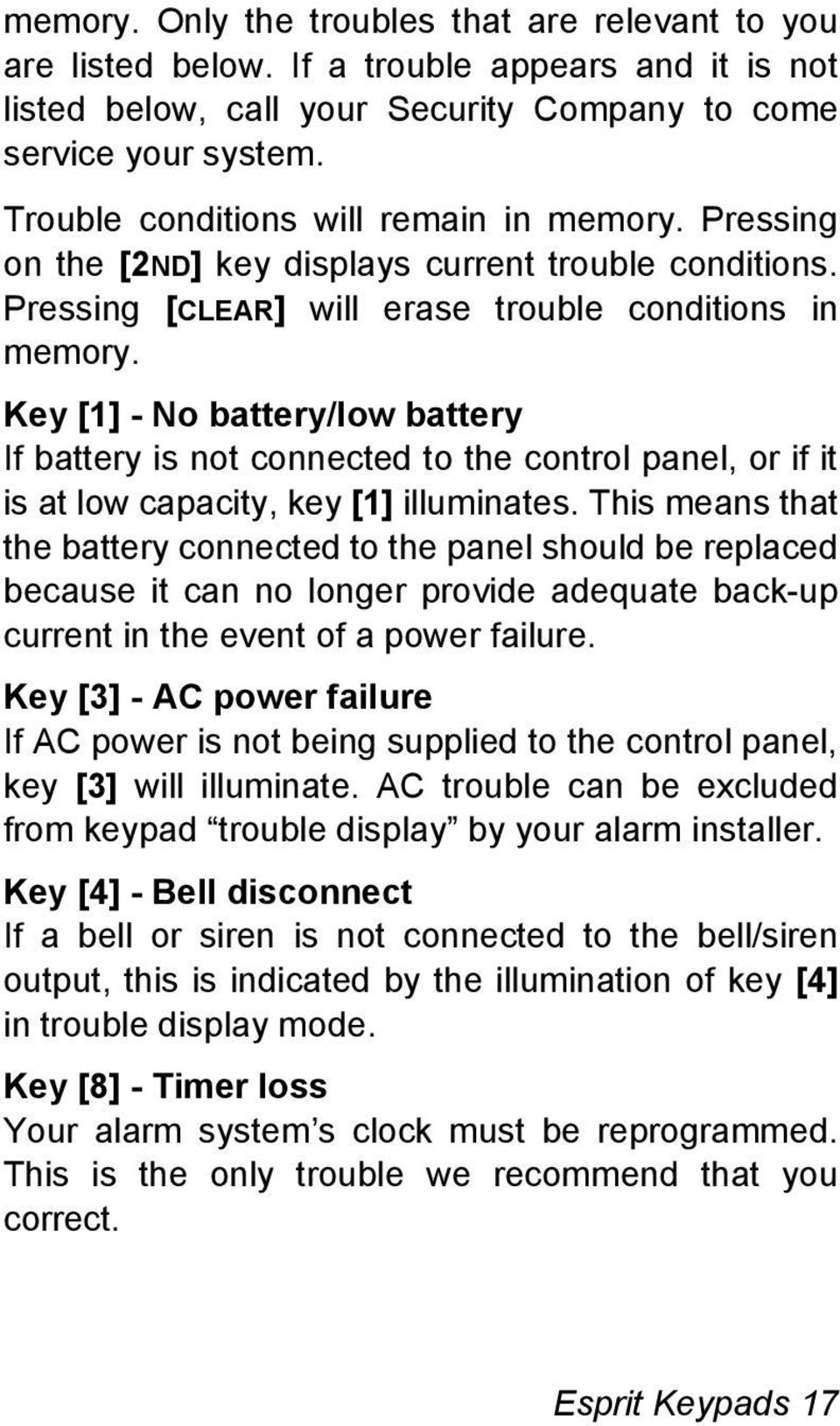 Key [1] - No battery/low battery If battery is not connected to the control panel, or if it is at low capacity, key [1] illuminates.