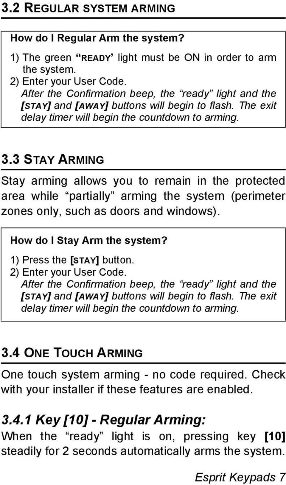 3 STAY ARMING Stay arming allows you to remain in the protected area while partially arming the system (perimeter zones only, such as doors and windows). How do I Stay Arm the system?