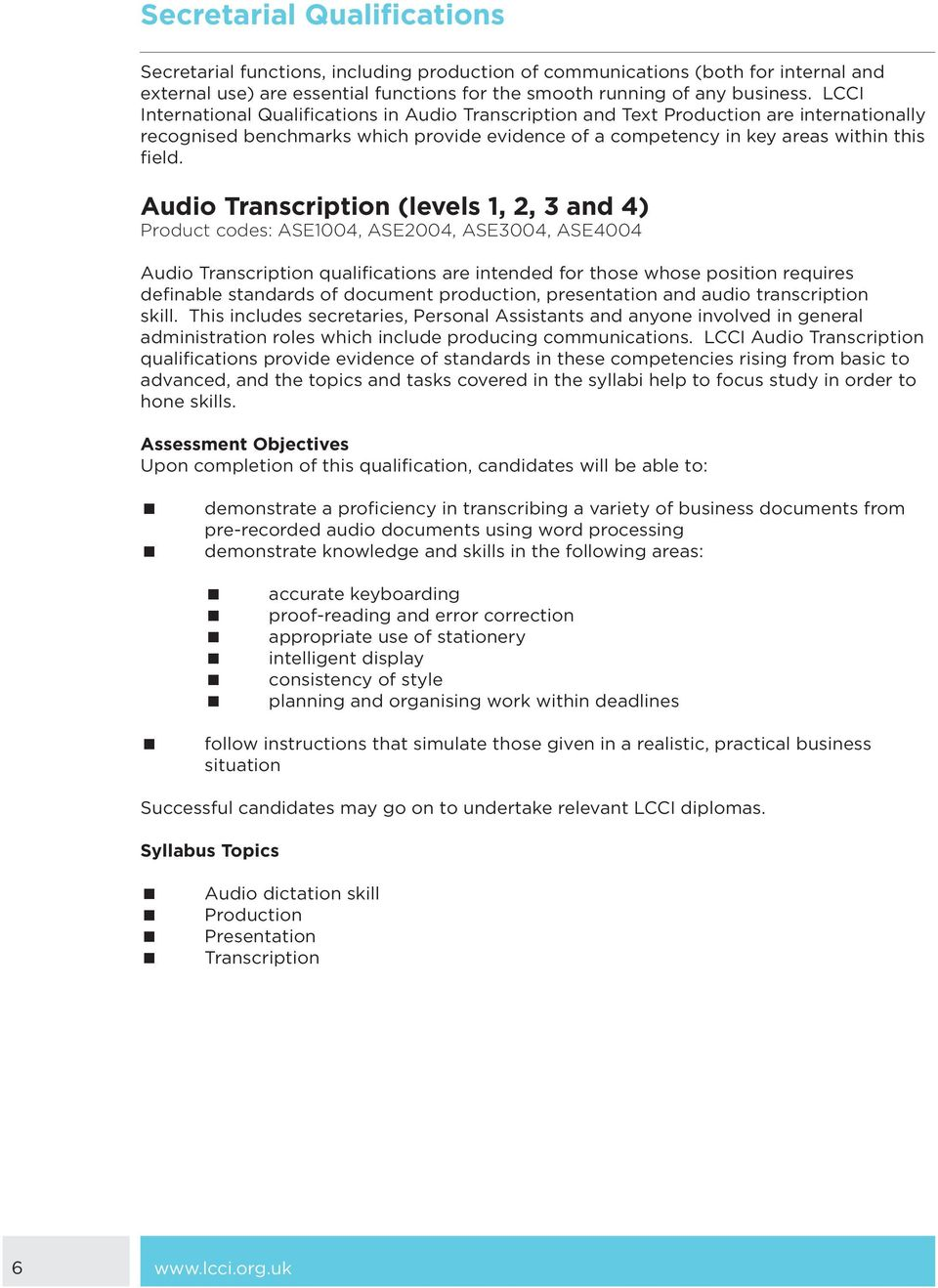 Audio Transcription (levels 1, 2, 3 and 4) Product codes: ASE1004, ASE2004, ASE3004, ASE4004 Audio Transcription qualifications are intended for those whose position requires definable standards of