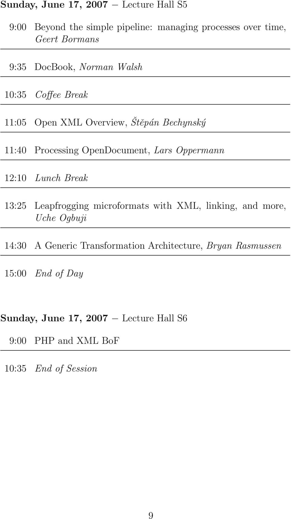 Oppermann 12:10 Lunch Break 13:25 Leapfrogging microformats with XML, linking, and more, Uche Ogbuji 14:30 A Generic