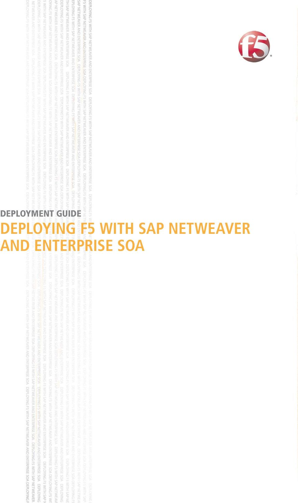 DEPLOYMENT GUIDE DEPLOYING F5 WITH SAP NETWEAVER AND ENTERPRISE SOA
