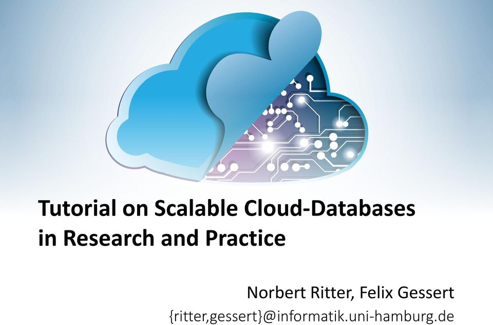 Tutorial on Scalable Cloud-Databases in Research and Practice - PDF