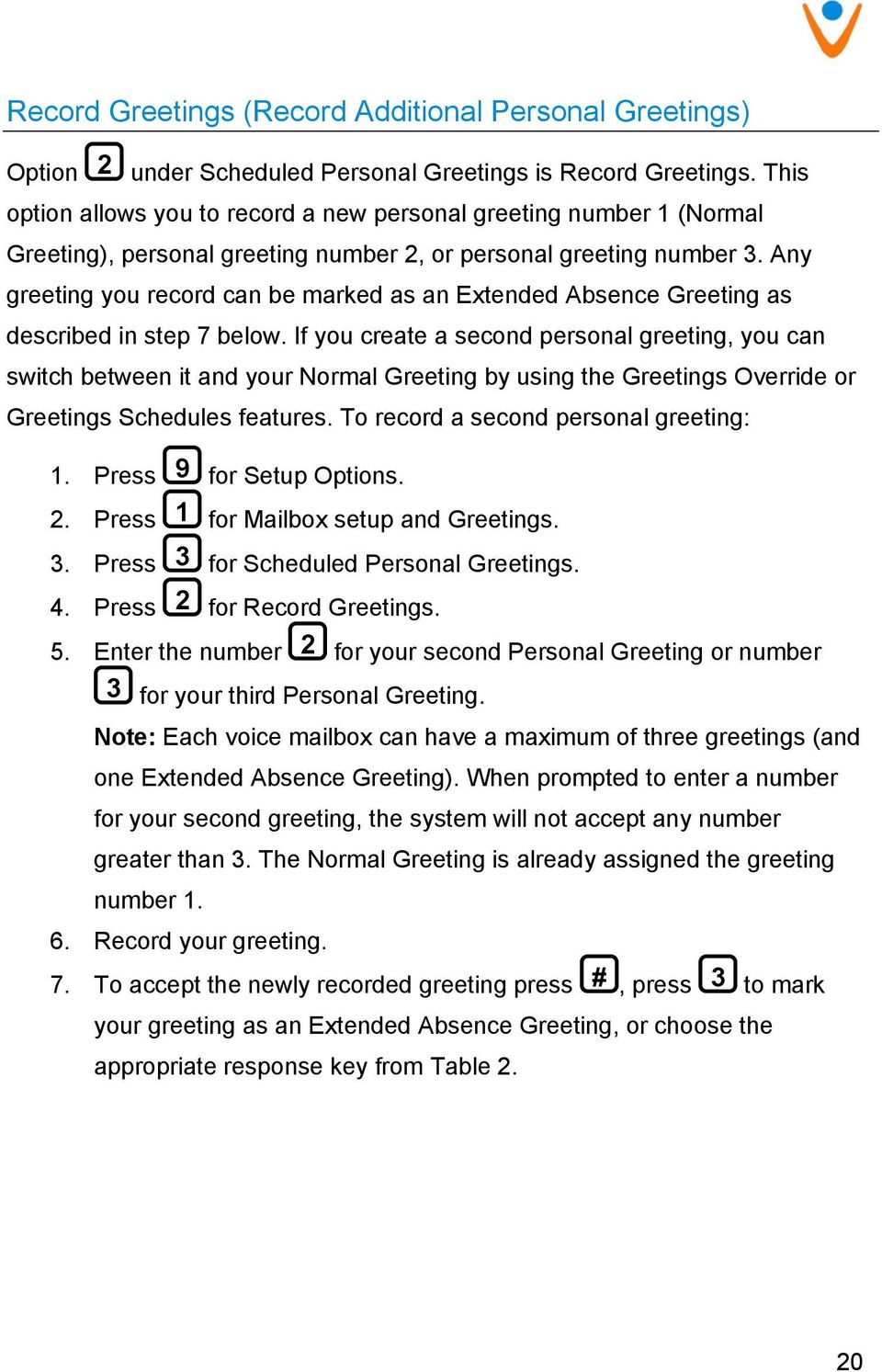 Any greeting you record can be marked as an Extended Absence Greeting as described in step 7 below.