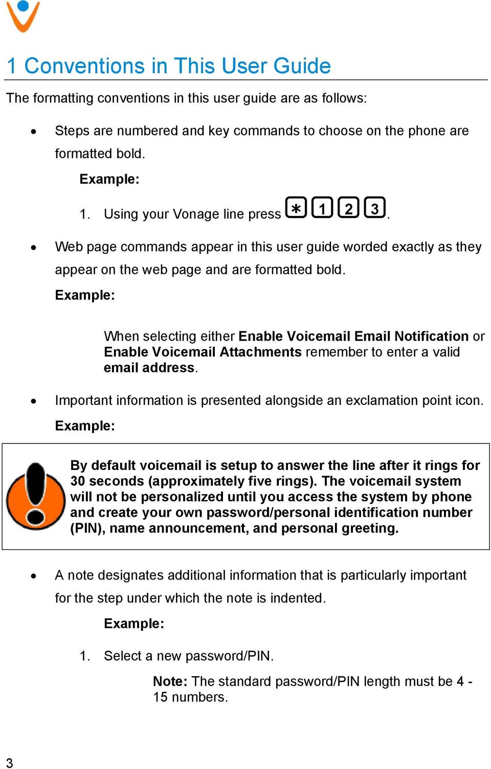 Example: * When selecting either Enable Voicemail Email Notification or Enable Voicemail Attachments remember to enter a valid email address.