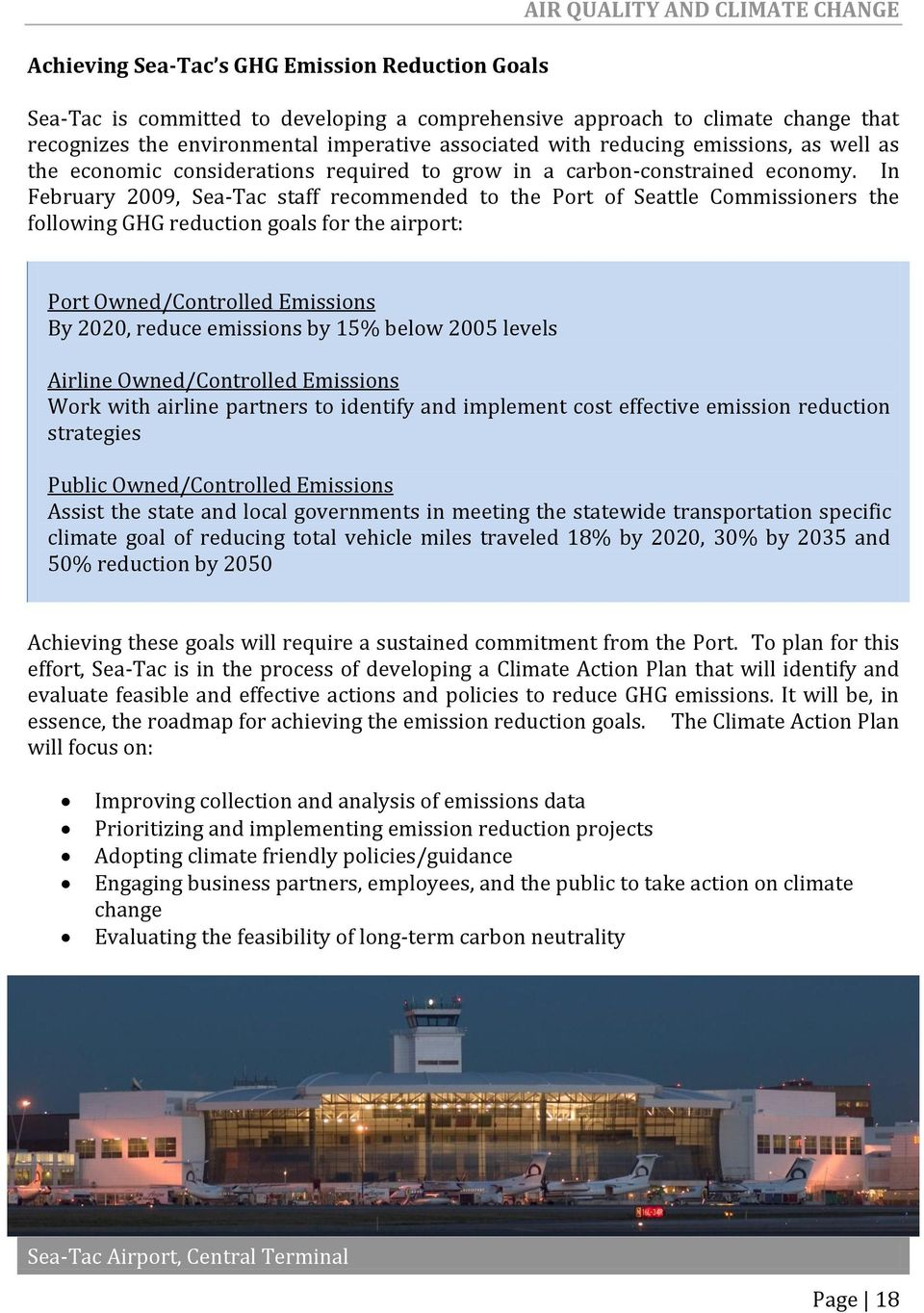 In February 2009, Sea-Tac staff recommended to the Port of Seattle Commissioners the following GHG reduction goals for the airport: Port Owned/Controlled Emissions By 2020, reduce emissions by 15%