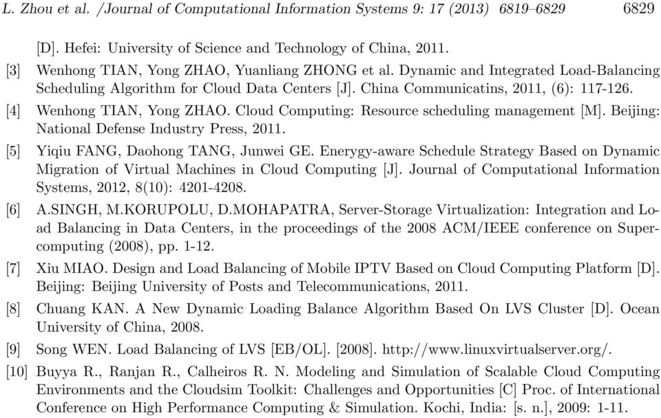 Cloud Computing: Resource scheduling management [M]. Beijing: ational Defense Industry Press, 2. [5] iqiu FAG, Daohong TAG, Junwei GE.