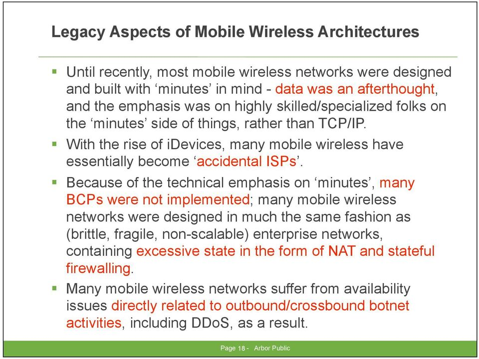 Because of the technical emphasis on minutes, many BCPs were not implemented; many mobile wireless networks were designed in much the same fashion as (brittle, fragile, non-scalable) enterprise