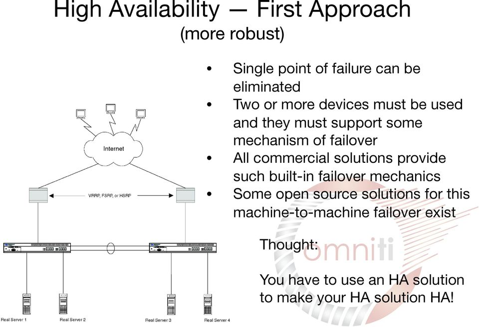 solutions provide such built-in failover mechanics Some open source solutions for this