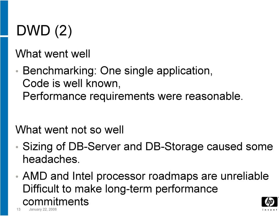 What went not so well Sizing of DB-Server and DB-Storage caused some headaches.