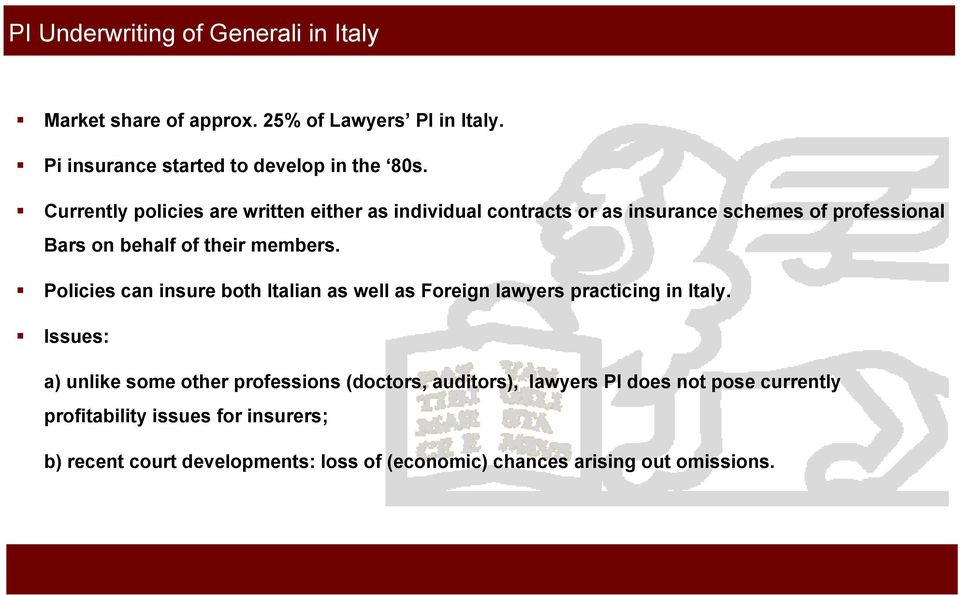 Policies can insure both Italian as well as Foreign lawyers practicing in Italy.