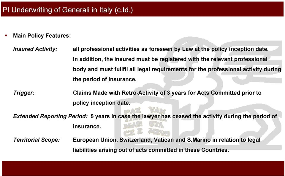 insurance. Claims Made with Retro-Activity of 3 years for Acts Committed prior to policy inception date.