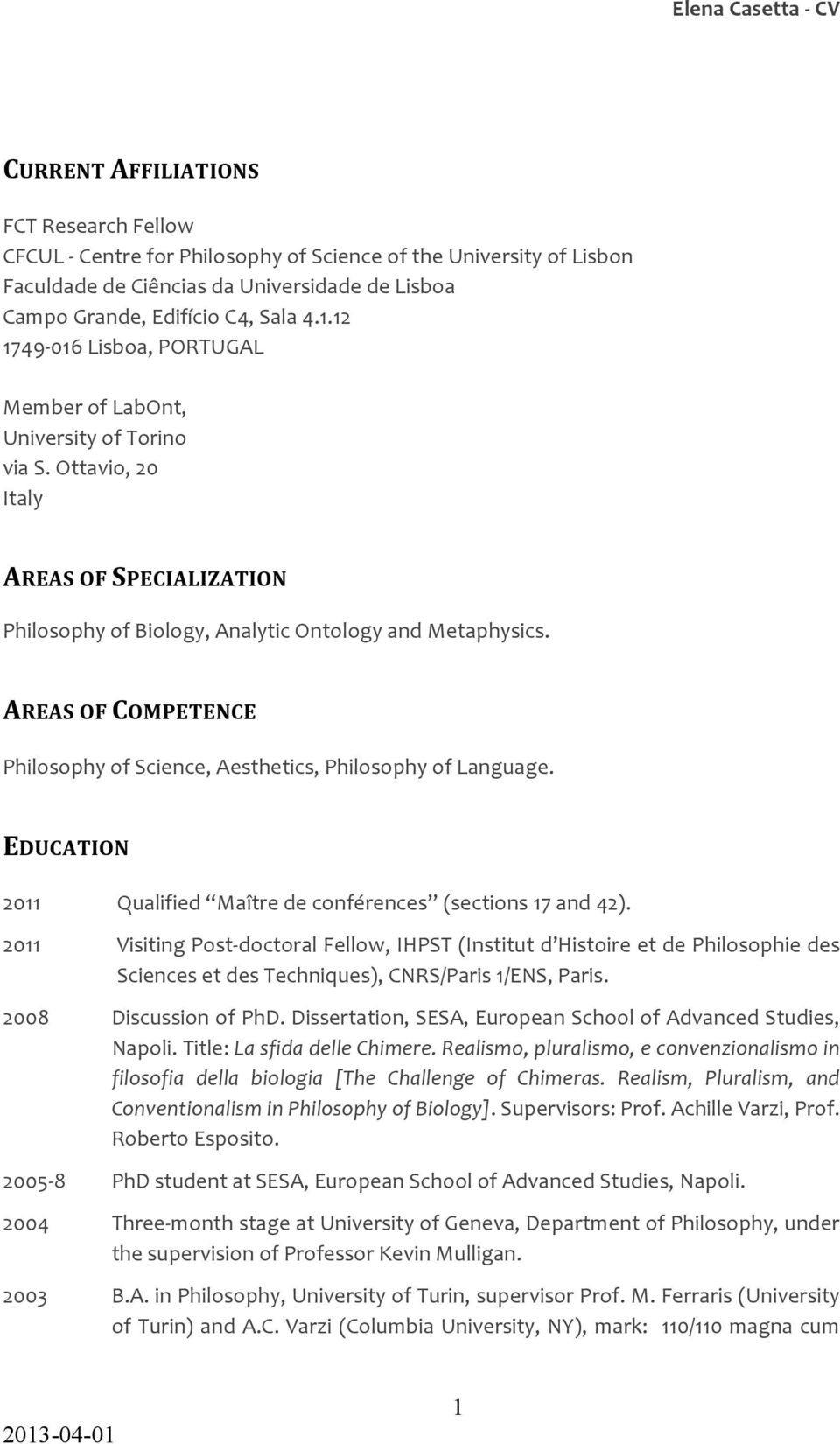 AREAS OF COMPETENCE Philosophy of Science, Aesthetics, Philosophy of Language. EDUCATION 2011 Qualified Maître de conférences (sections 17 and 42).