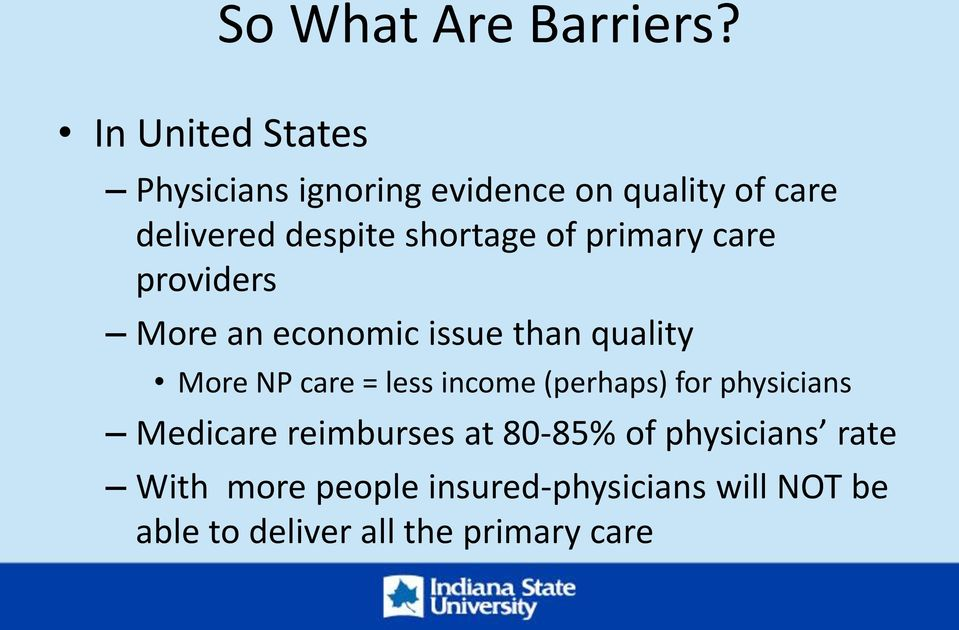shortage of primary care providers More an economic issue than quality More NP care = less