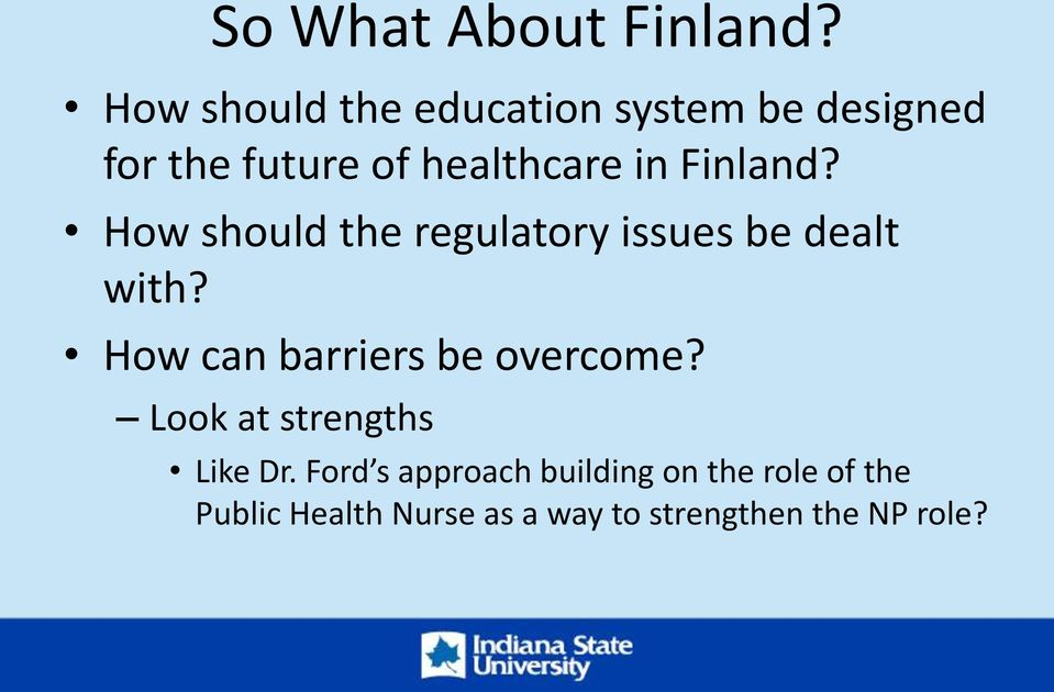 Finland? How should the regulatory issues be dealt with?