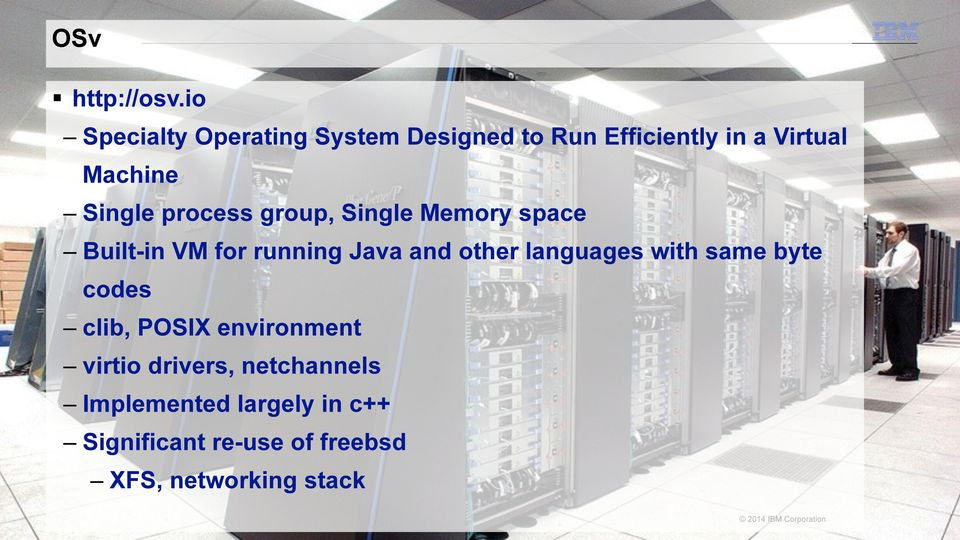 Single process group, Single Memory space Built-in VM for running Java and other