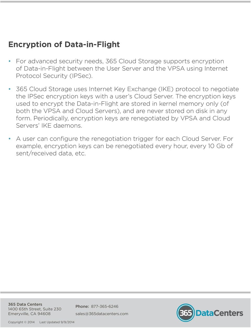 The encryption keys used to encrypt the Data-in-Flight are stored in kernel memory only (of both the VPSA and Cloud Servers), and are never stored on disk in any form.