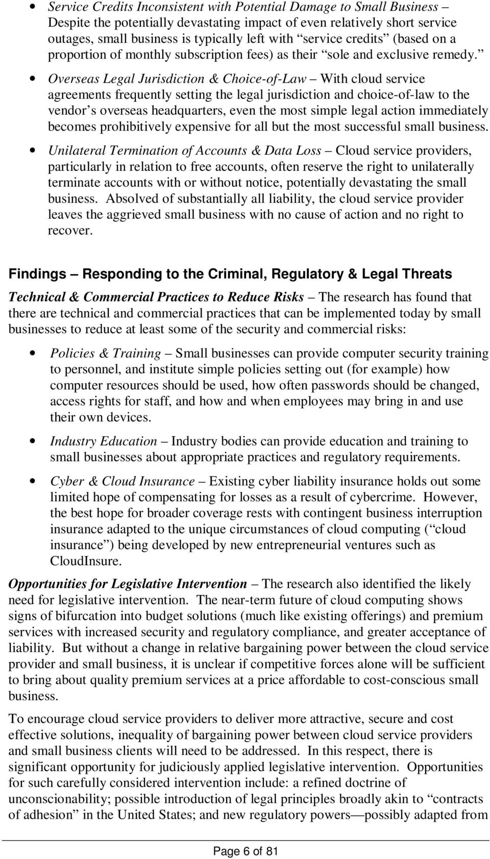 Overseas Legal Jurisdiction & Choice-of-Law With cloud service agreements frequently setting the legal jurisdiction and choice-of-law to the vendor s overseas headquarters, even the most simple legal