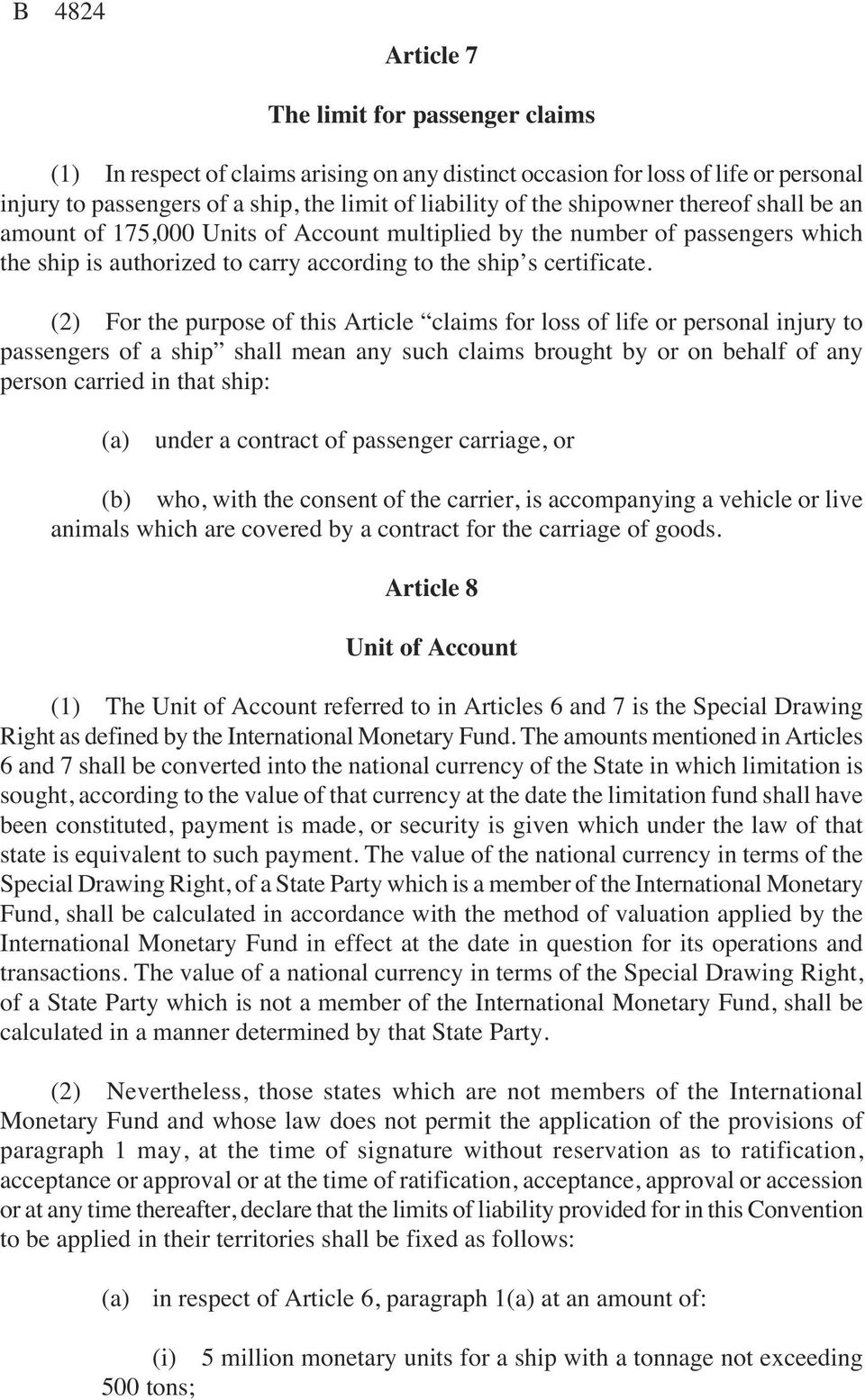 (2) For the purpose of this Article claims for loss of life or personal injury to passengers of a ship shall mean any such claims brought by or on behalf of any person carried in that ship> (a) under