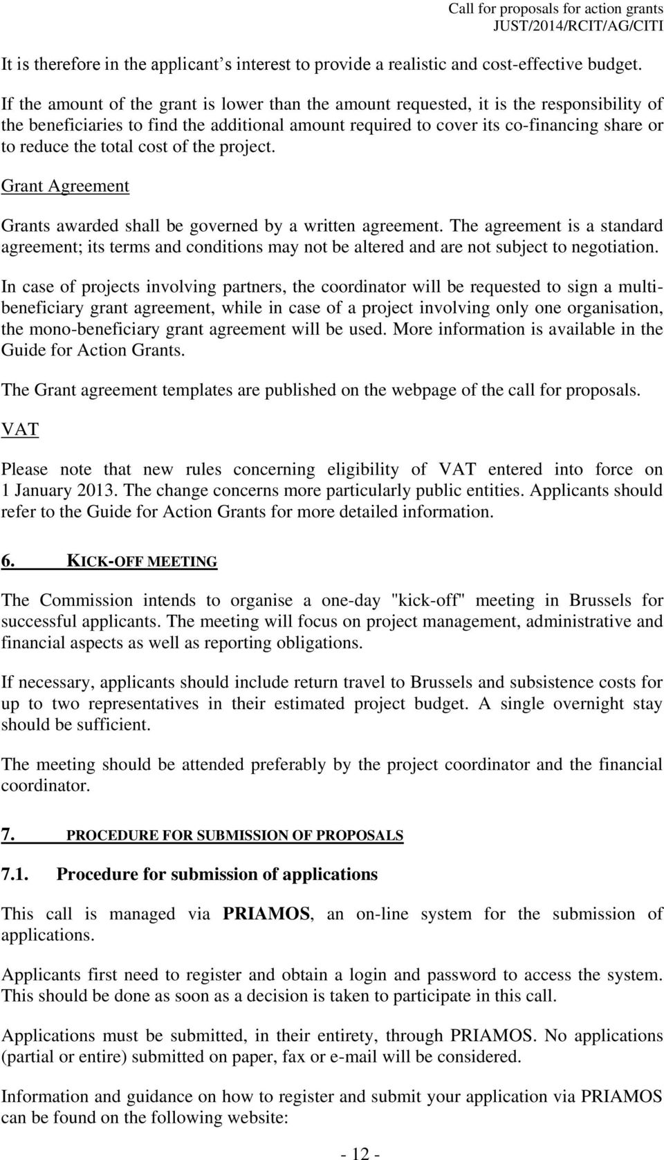 total cost of the project. Grant Agreement Grants awarded shall be governed by a written agreement.
