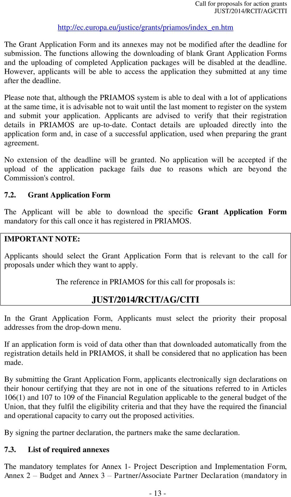 However, applicants will be able to access the application they submitted at any time after the deadline.