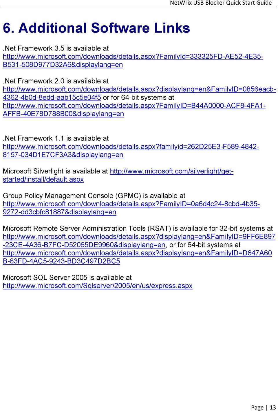 Net Framework 1.1 is available at http://www.microsoft.com/downloads/details.aspx?familyid=262d25e3-f589-4842- 8157-034D1E7CF3A3&displaylang=en Microsoft Silverlight is available at http://www.