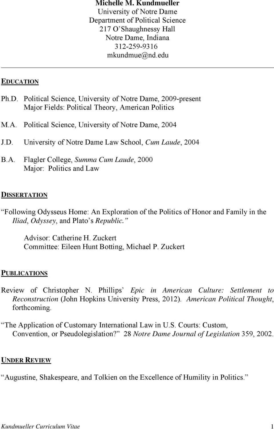 Flagler College, Summa Cum Laude, 2000 Major: Politics and Law DISSERTATION Following Odysseus Home: An Exploration of the Politics of Honor and Family in the Iliad, Odyssey, and Plato s Republic.
