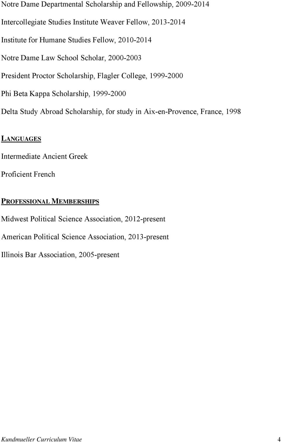 Abroad Scholarship, for study in Aix-en-Provence, France, 1998 LANGUAGES Intermediate Ancient Greek Proficient French PROFESSIONAL MEMBERSHIPS Midwest
