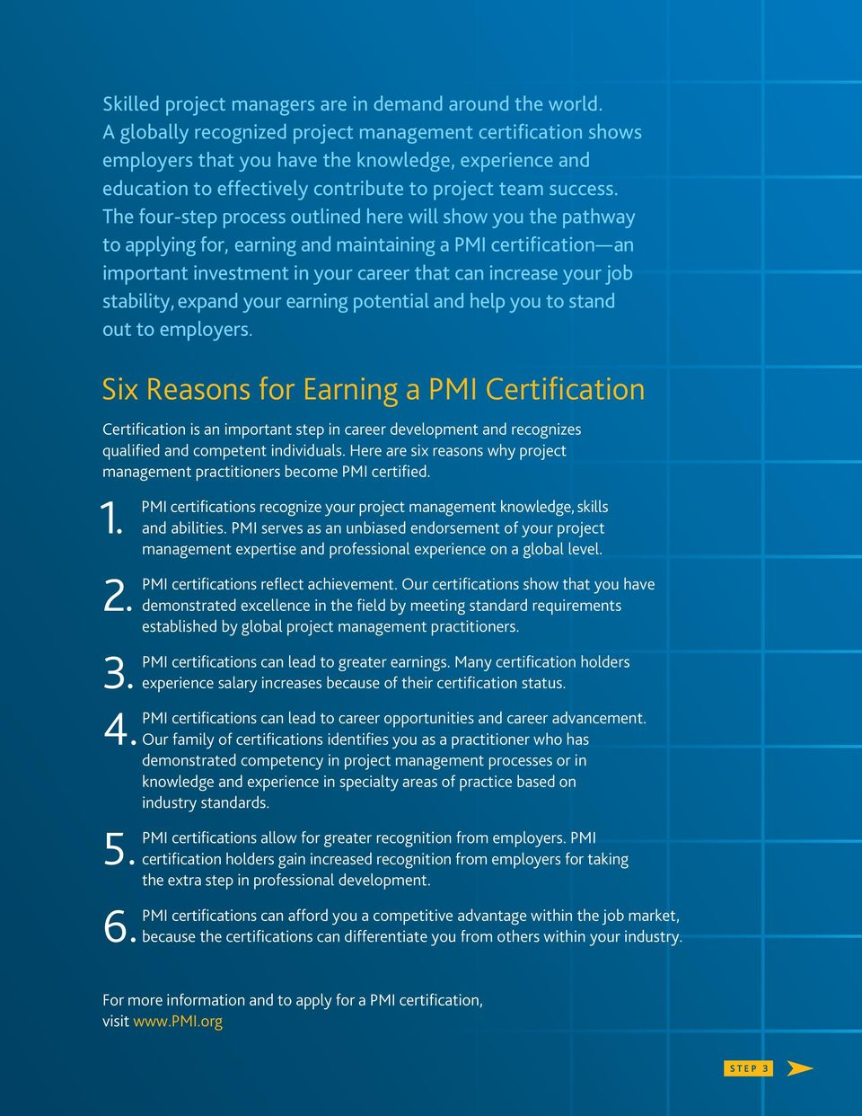 The four-step process outlined here will show you the pathway to applying for, earning and maintaining a PMI certification an important investment in your career that can increase your job stability,
