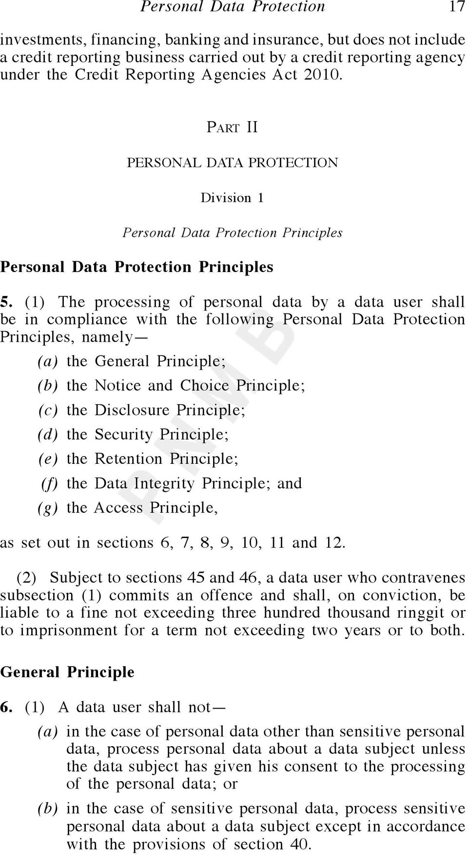 (1) The processing of personal data by a data user shall be in compliance with the following Personal Data Protection Principles, namely (a) the General Principle; (b) the Notice and Choice