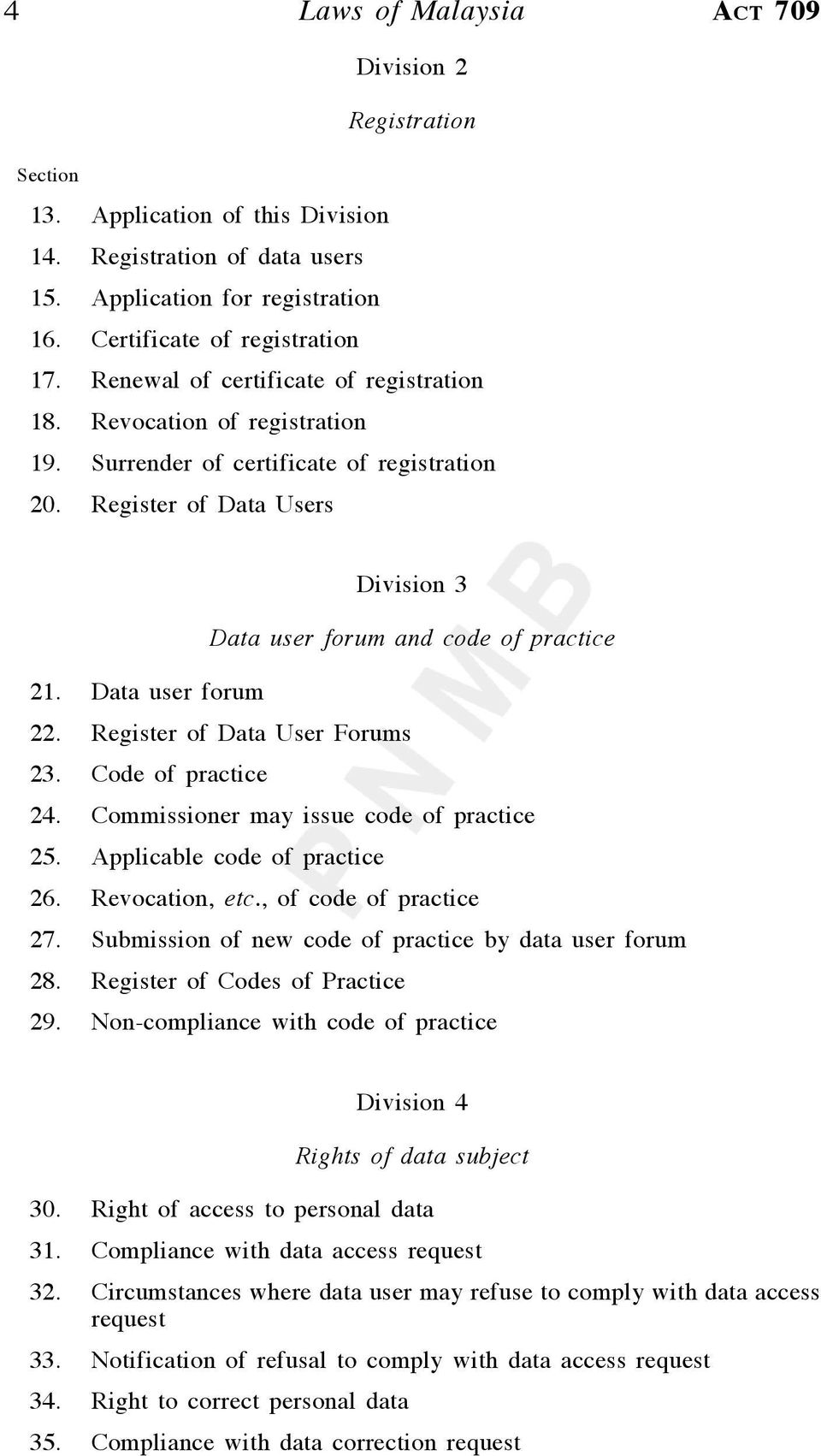 Data user forum 22. Register of Data User Forums 23. Code of practice 24. Commissioner may issue code of practice 25. Applicable code of practice 26. Revocation, etc., of code of practice 27.