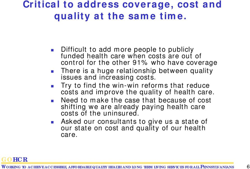 quality issues and increasing costs. Try to find the win-win reforms that reduce costs and improve the quality of health care.