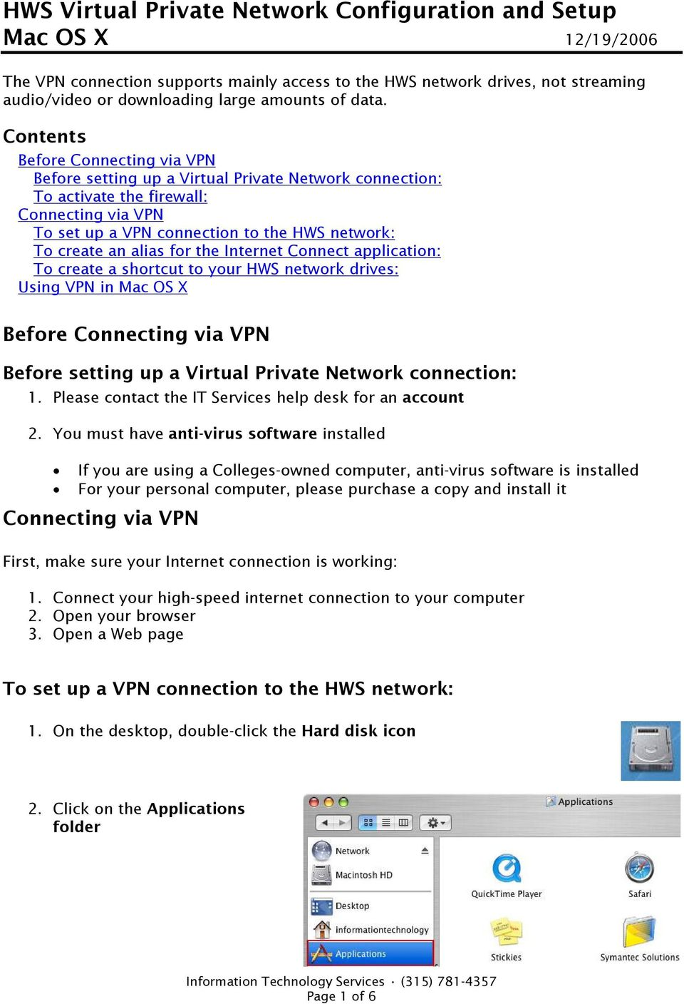 alias for the Internet Connect application: To create a shortcut to your HWS network drives: Using VPN in Mac OS X Before Connecting via VPN Before setting up a Virtual Private Network connection: 1.